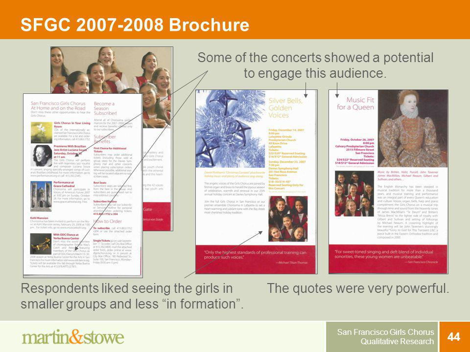 San Francisco Girls Chorus Qualitative Research 44 SFGC 2007-2008 Brochure The quotes were very powerful. Some of the concerts showed a potential to e