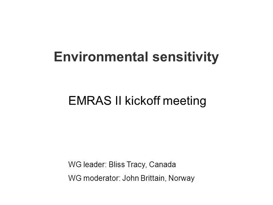 Environmental sensitivity EMRAS II kickoff meeting WG leader: Bliss Tracy, Canada WG moderator: John Brittain, Norway