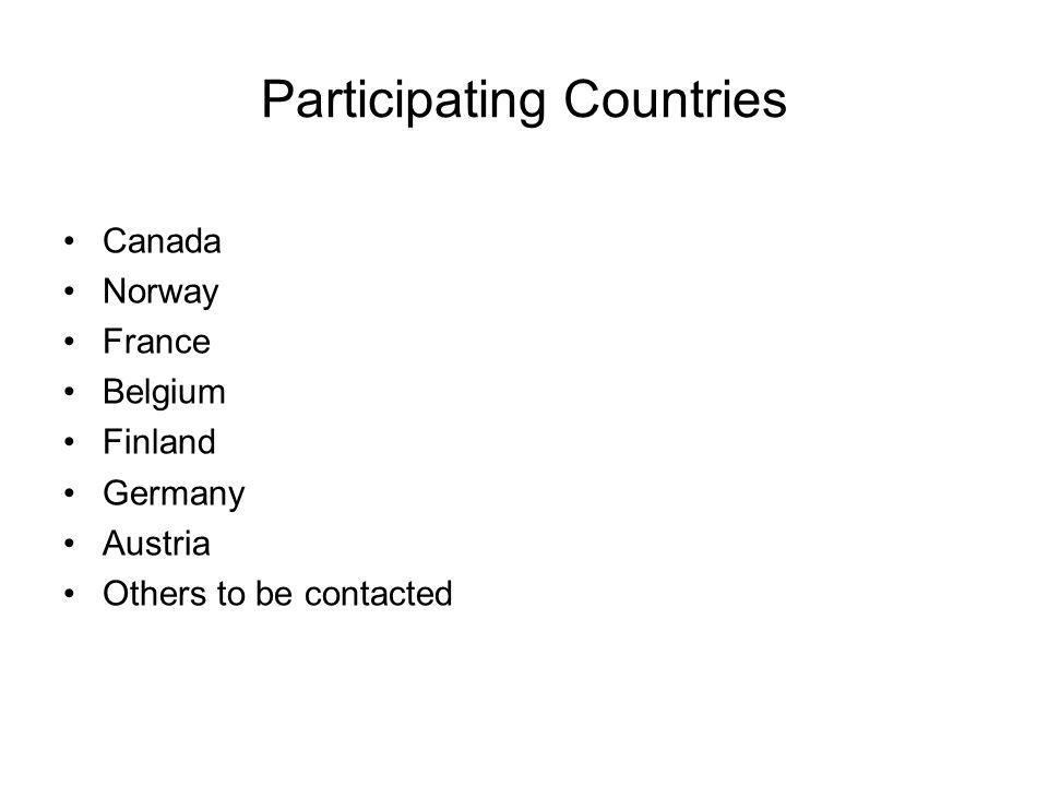 Participating Countries Canada Norway France Belgium Finland Germany Austria Others to be contacted