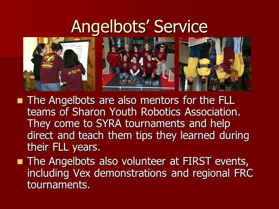 Angelbots Service The Angelbots are also mentors for the FLL teams of Sharon Youth Robotics Association.