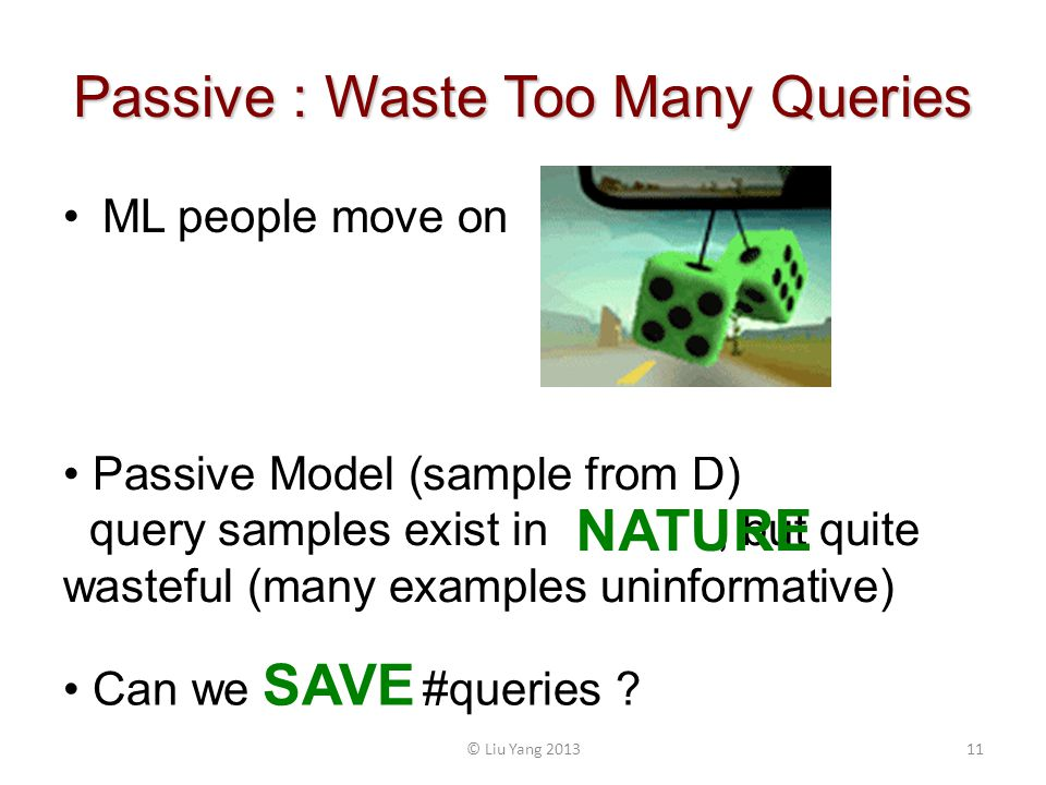 Passive : Waste Too Many Queries ML people move on Can we SAVE #queries .