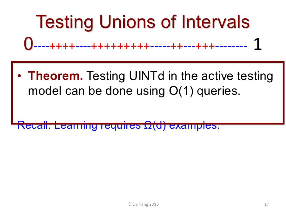 Testing Unions of Intervals 0 Testing Unions of Intervals 0 ----++++----+++++++++-----++---+++-------- 1 Theorem.