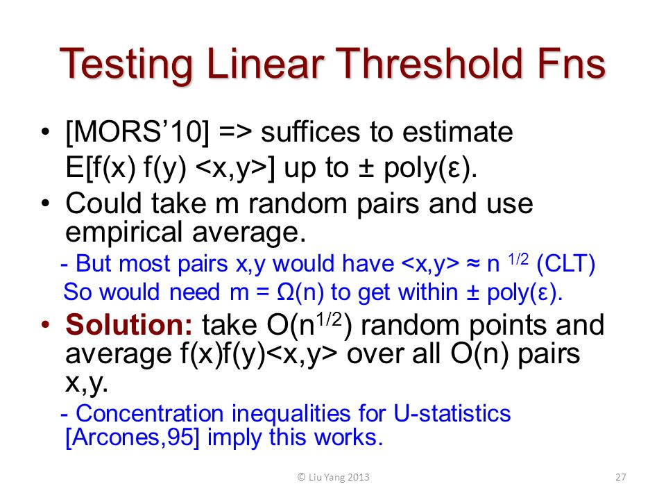 Testing Linear Threshold Fns [MORS10] => suffices to estimate E[f(x) f(y) ] up to ± poly(ε).