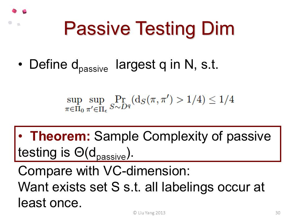 Passive Testing Dim Define d passive largest q in N, s.t. Theorem: Sample Complexity of passive testing is Θ(d passive ). 30© Liu Yang 2013 Compare wi