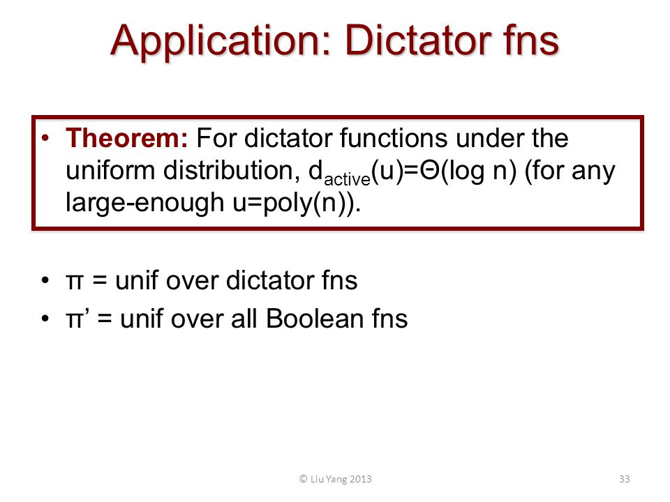 Application: Dictator fns Theorem: For dictator functions under the uniform distribution, d active (u)=Θ(log n) (for any large-enough u=poly(n)). π =