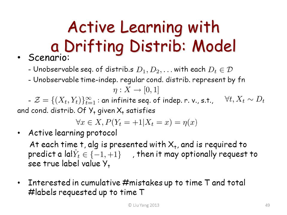 Active Learning with a Drifting Distrib: Model Scenario: - Unobservable seq. of distrib.s with each - Unobservable time-indep. regular cond. distrib.