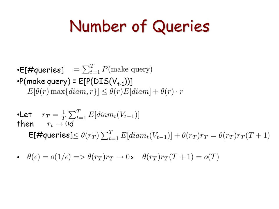 Number of Queries E[#queries] P(make query) = E[P(DIS(V t-1 ))] Let then and E[#queries] =>