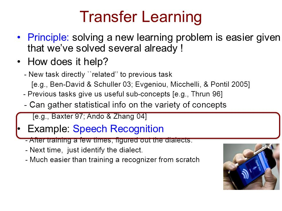 Transfer Learning Principle: solving a new learning problem is easier given that weve solved several already .