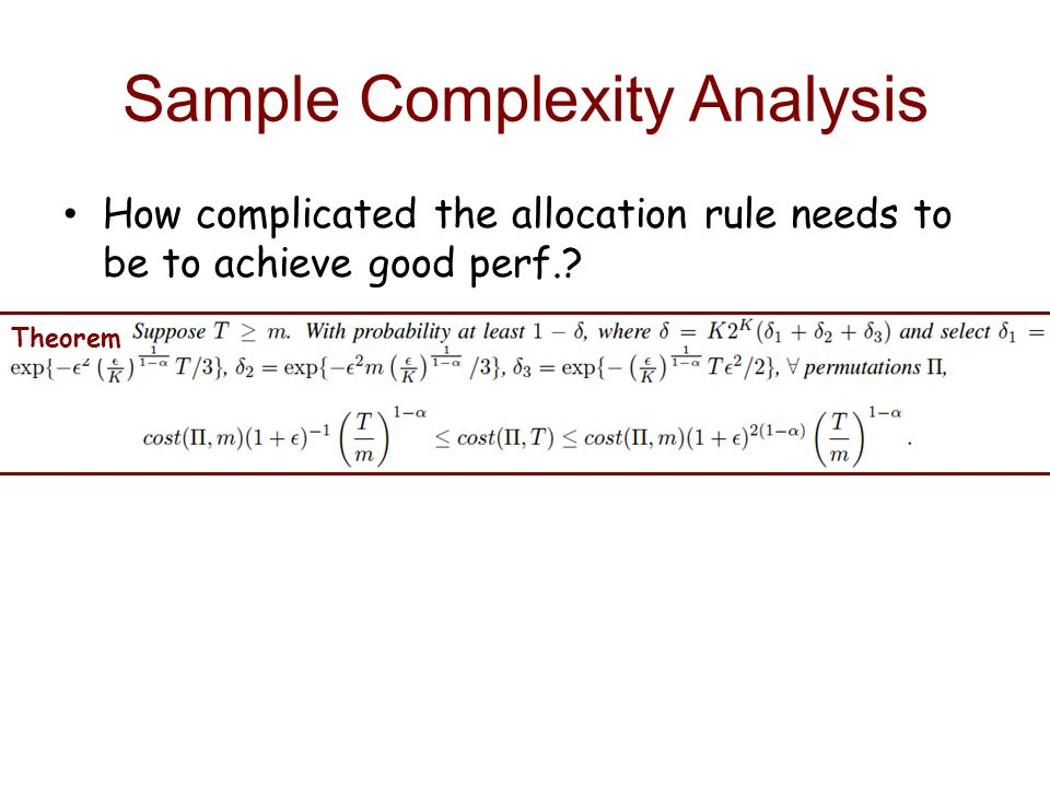 Sample Complexity Analysis How complicated the allocation rule needs to be to achieve good perf..