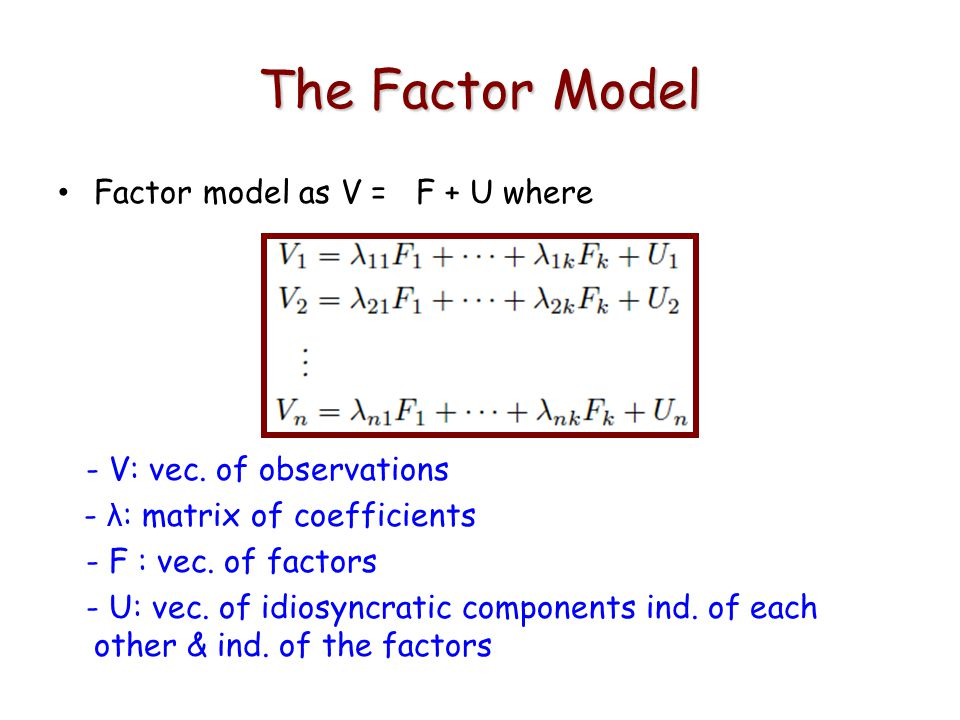 The Factor Model Factor model as V = F + U where - V: vec.
