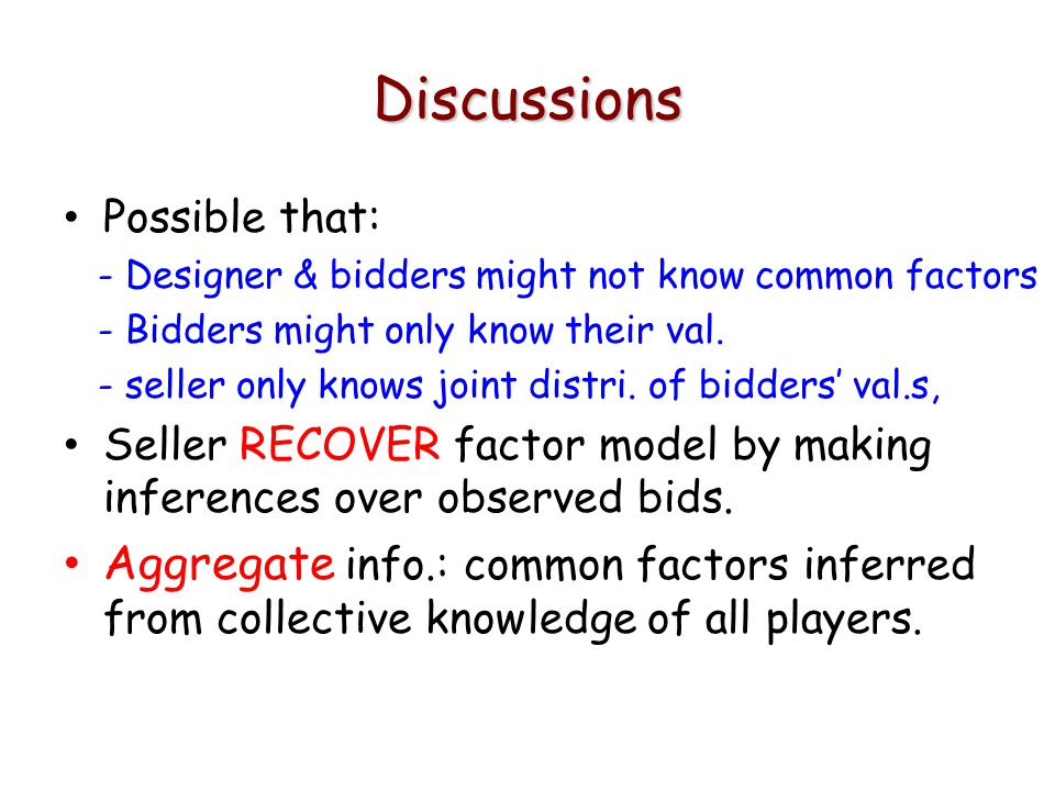Discussions Possible that: - Designer & bidders might not know common factors - Bidders might only know their val.