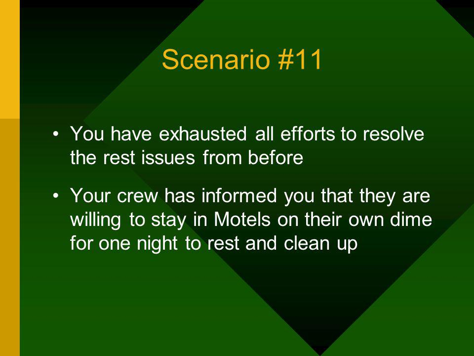 Scenario #11 You have exhausted all efforts to resolve the rest issues from before Your crew has informed you that they are willing to stay in Motels