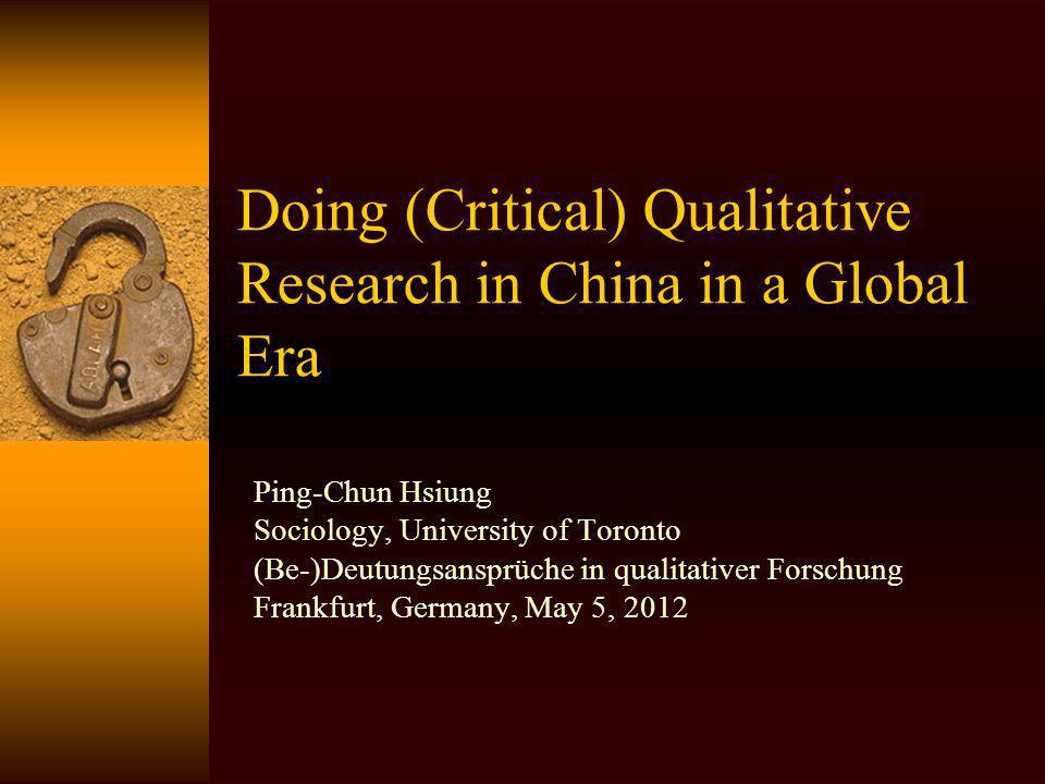 Presentation Structure Doing critical qualitative research at the periphery –Anglo-American domination –Local hegemonic discourse Structural forces at the local and global levels Two Chinese cases in qualitative studies –Employing theoretical model originated from the US to assess Curriculum Reform in China –Study of peasants resistance How to transform the landscape of doing critical qualitative research in a global era