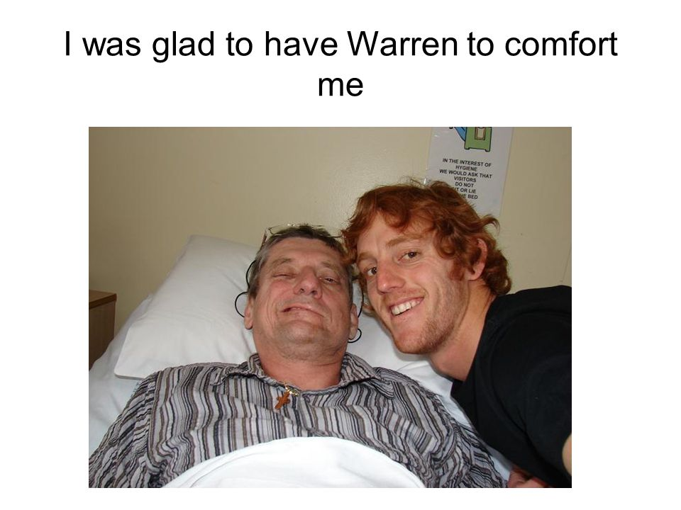 I was glad to have Warren to comfort me