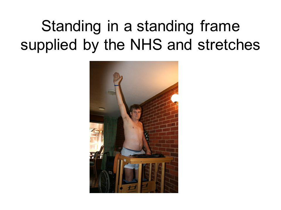 Standing in a standing frame supplied by the NHS and stretches
