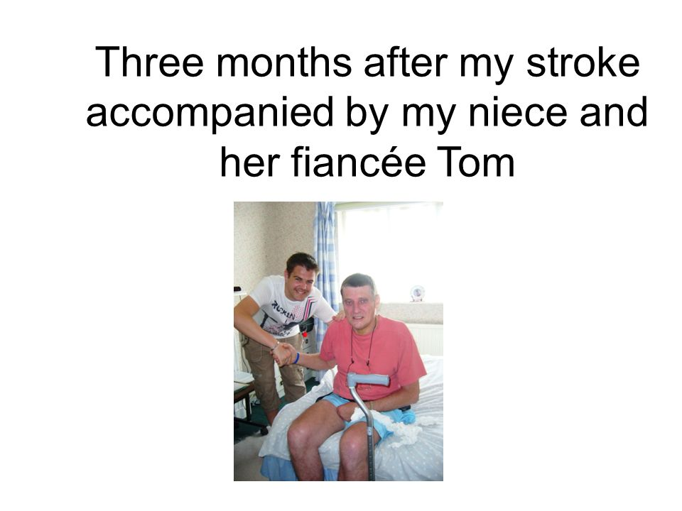 Three months after my stroke accompanied by my niece and her fiancée Tom
