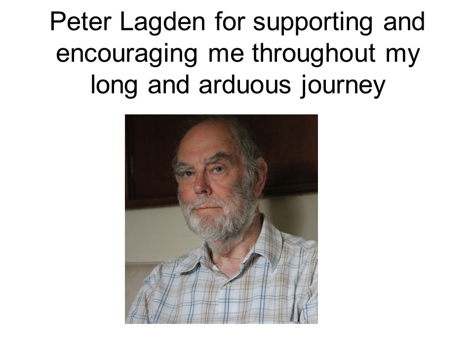 Peter Lagden for supporting and encouraging me throughout my long and arduous journey
