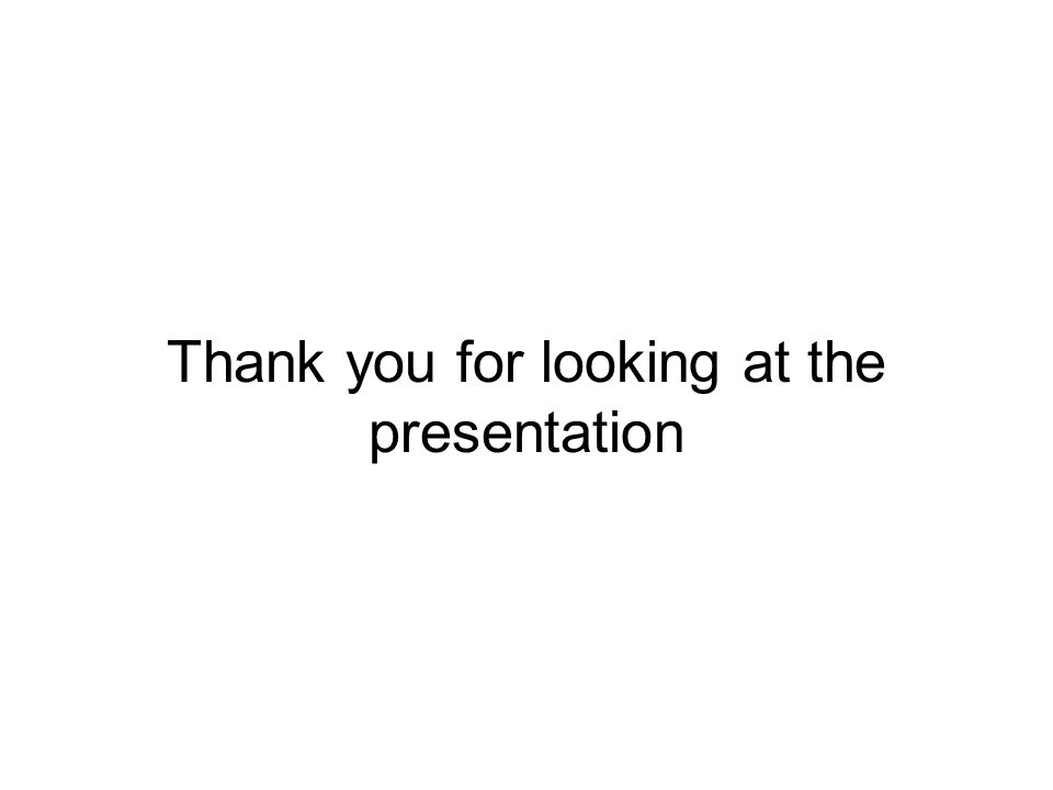 Thank you for looking at the presentation