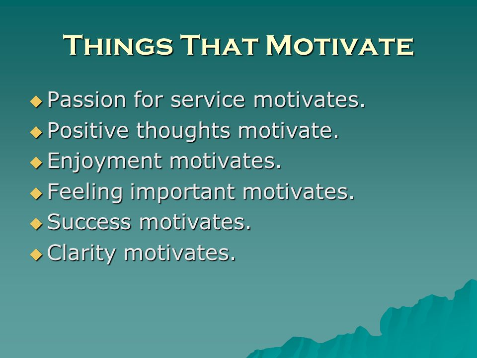 Things That Motivate Passion for service motivates.