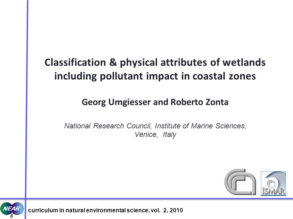 Classification & physical attributes of wetlands including pollutant impact in coastal zones Georg Umgiesser and Roberto Zonta National Research Counc
