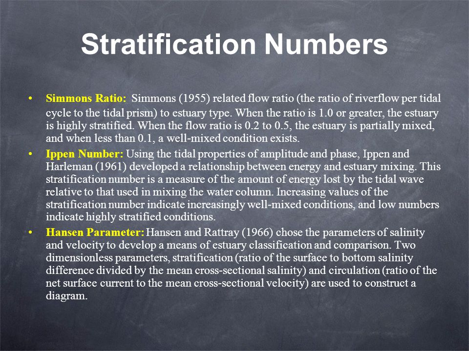 Stratification Numbers Simmons Ratio: Simmons (1955) related flow ratio (the ratio of riverflow per tidal cycle to the tidal prism) to estuary type. W