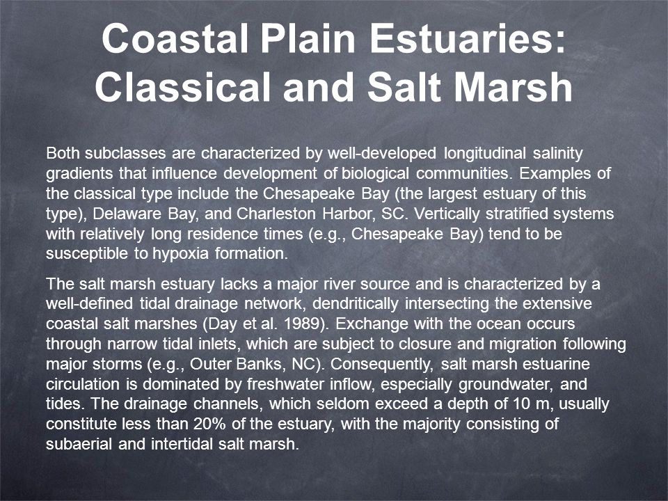 Coastal Plain Estuaries: Classical and Salt Marsh Both subclasses are characterized by well-developed longitudinal salinity gradients that influence d