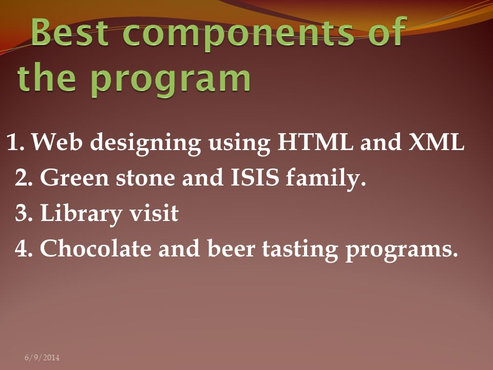1. Web designing using HTML and XML 2. Green stone and ISIS family.