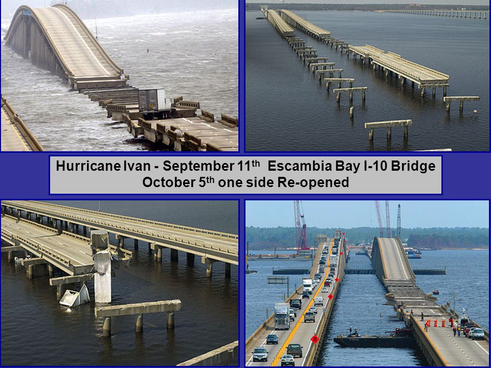 Hurricane Ivan - September 11 th Escambia Bay I-10 Bridge October 5 th one side Re-opened