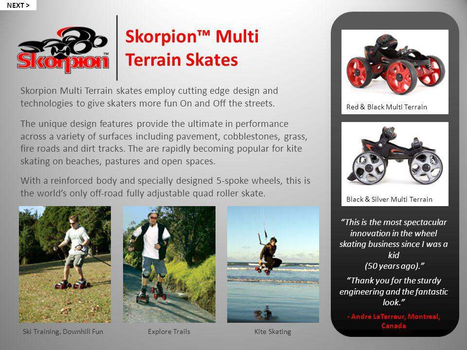 Skorpion Multi Terrain skates employ cutting edge design and technologies to give skaters more fun On and Off the streets.