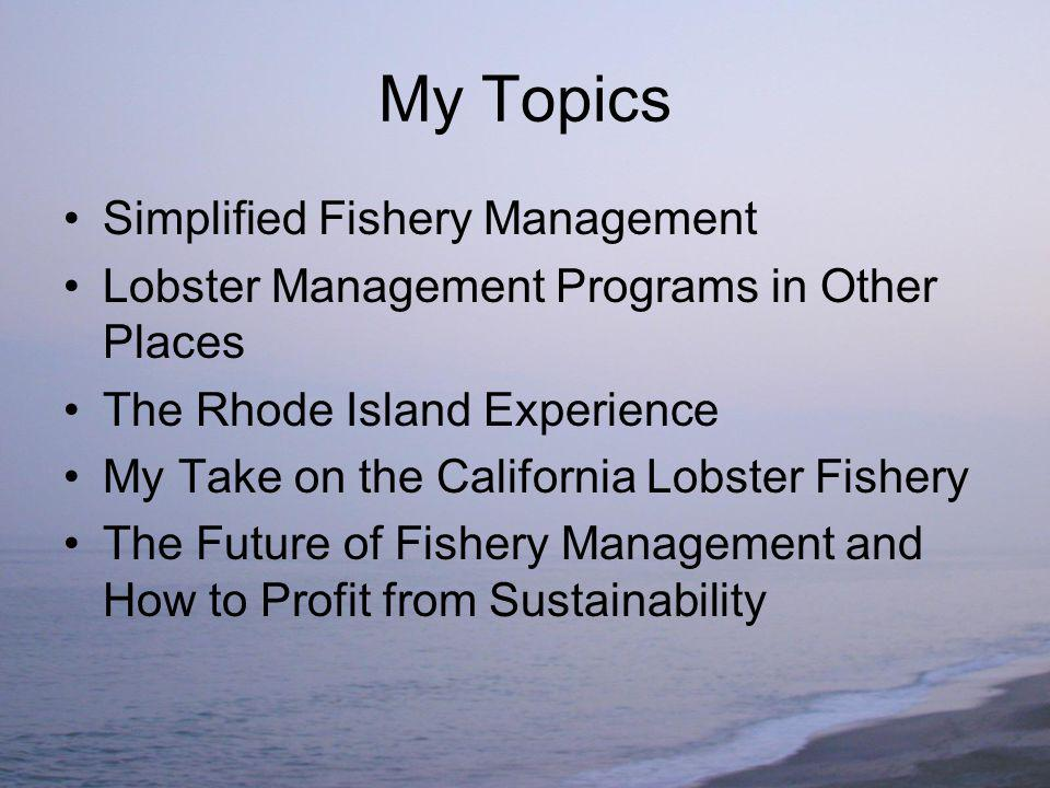 RI Lobster Fishery Experience 1,000+ commercial lobster licenses issued each year 1990-2003 – meaningless 2003 – 278 reported more than 1 pound 2007 – Approx 200 recd Individual trap allocation Based on average number of traps used to catch an individuals annual landings