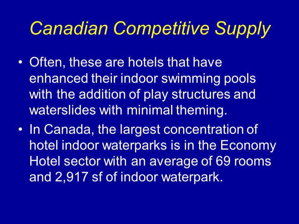 Canadian Competitive Supply Often, these are hotels that have enhanced their indoor swimming pools with the addition of play structures and waterslides with minimal theming.