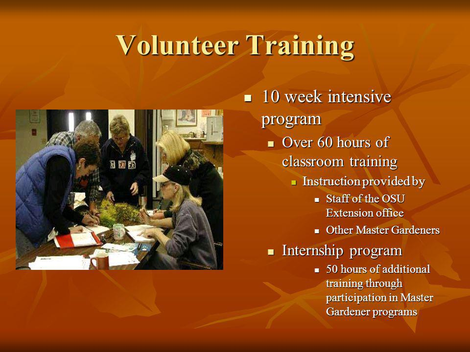 Volunteer Training 10 week intensive program 10 week intensive program Over 60 hours of classroom training Instruction provided by Staff of the OSU Ex
