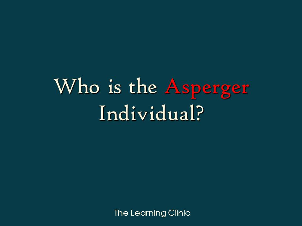 The Learning Clinic Who is the Asperger Individual