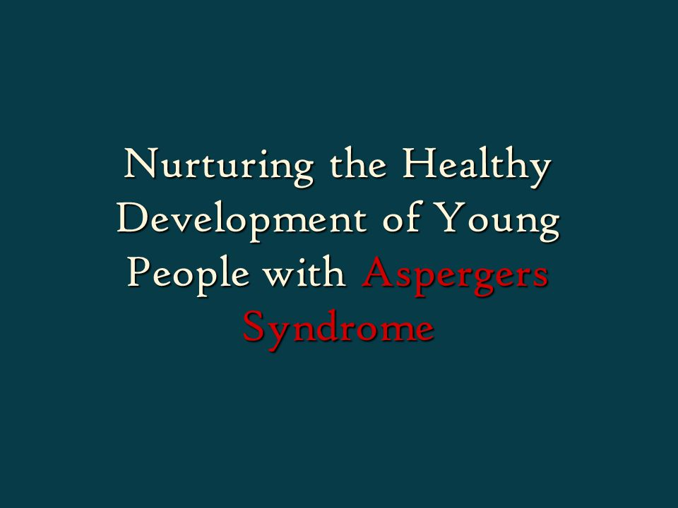 Nurturing the Healthy Development of Young People with Aspergers Syndrome