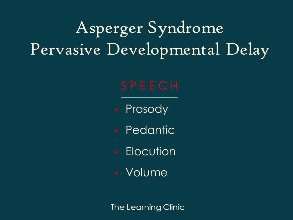 The Learning Clinic S P E E C H Prosody Pedantic Elocution Volume Asperger Syndrome Pervasive Developmental Delay
