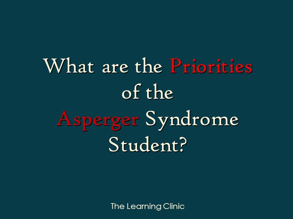 The Learning Clinic What are the Priorities of the Asperger Syndrome Student
