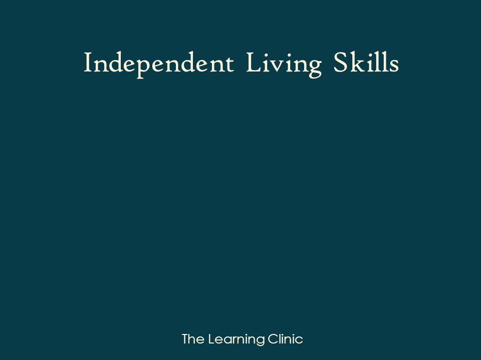 The Learning Clinic Independent Living Skills