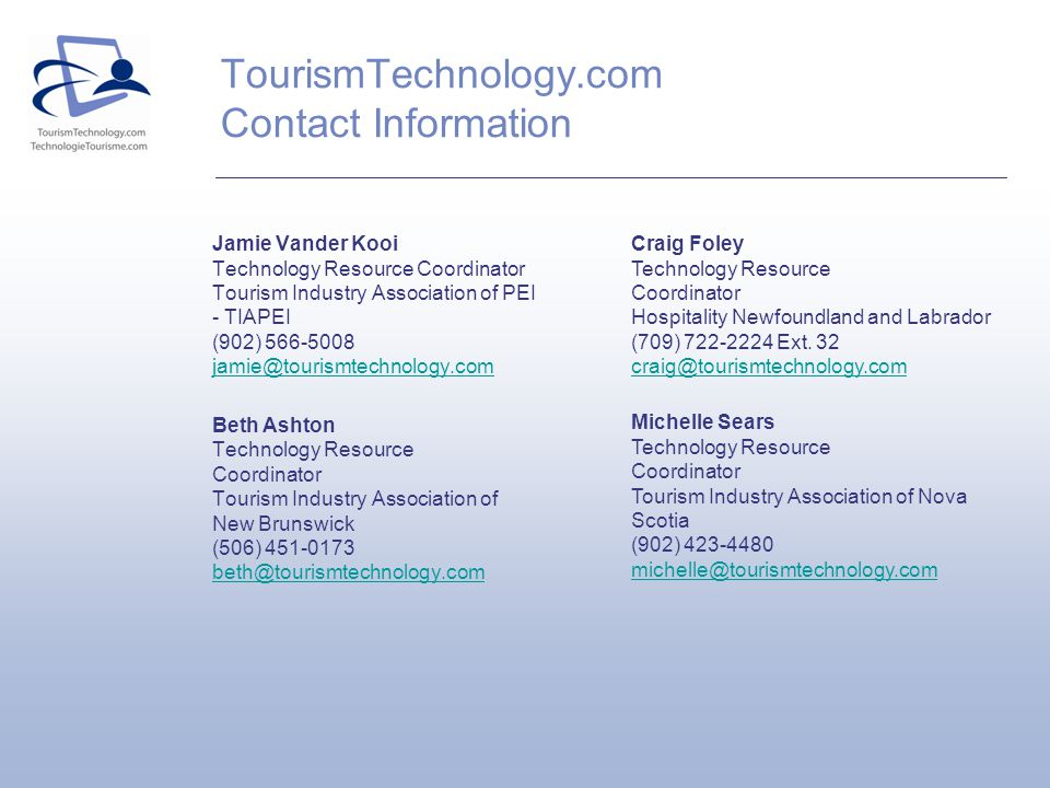 TourismTechnology.com Contact Information Jamie Vander Kooi Technology Resource Coordinator Tourism Industry Association of PEI - TIAPEI (902) 566-500