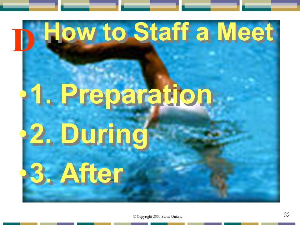 © Copyright 2007 Swim Ontario 32 How to Staff a Meet 1.