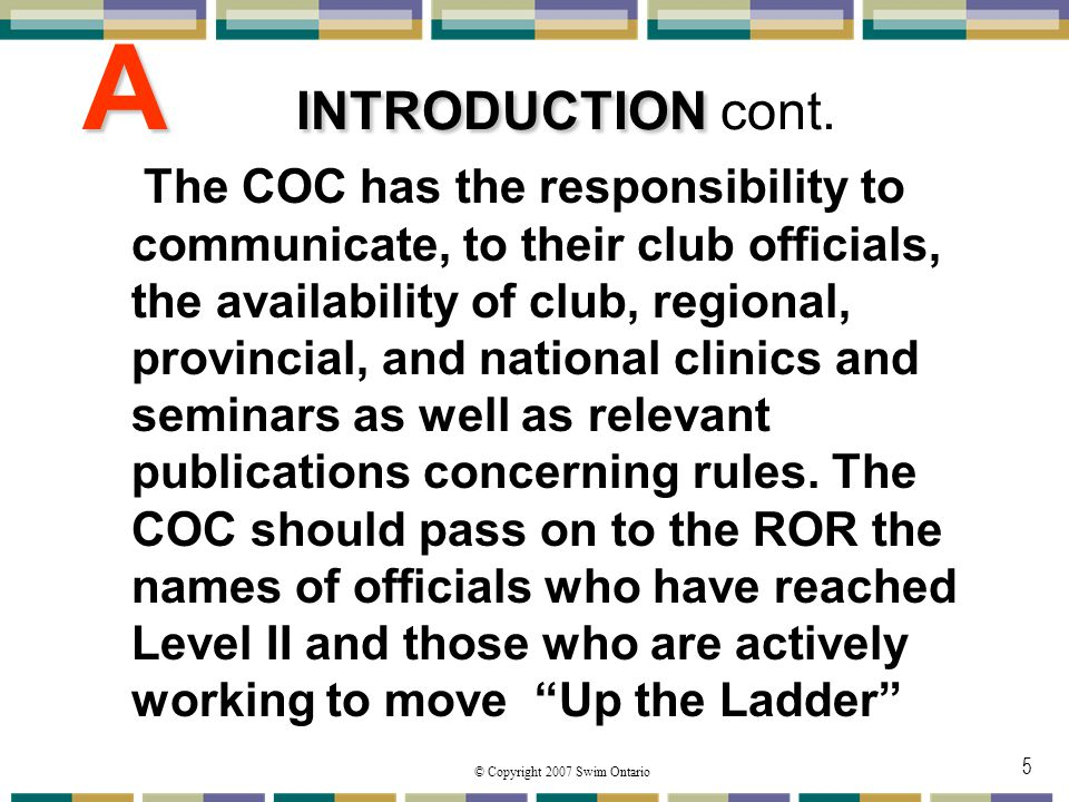 © Copyright 2007 Swim Ontario 5 A INTRODUCTION A INTRODUCTION cont. The COC has the responsibility to communicate, to their club officials, the availa