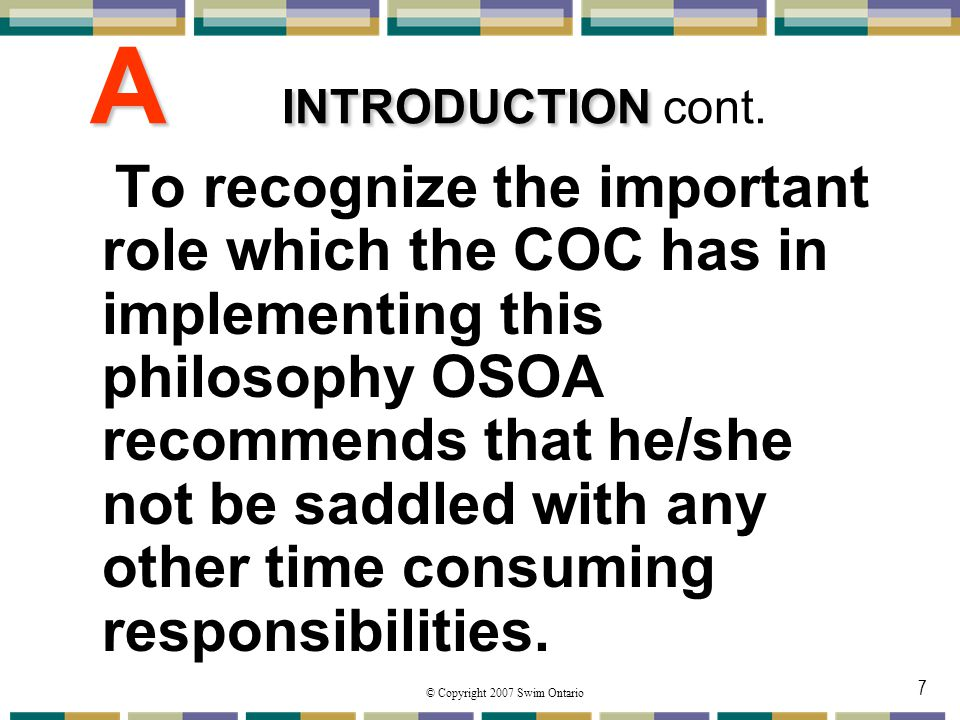 © Copyright 2007 Swim Ontario 7 A INTRODUCTION A INTRODUCTION cont. To recognize the important role which the COC has in implementing this philosophy