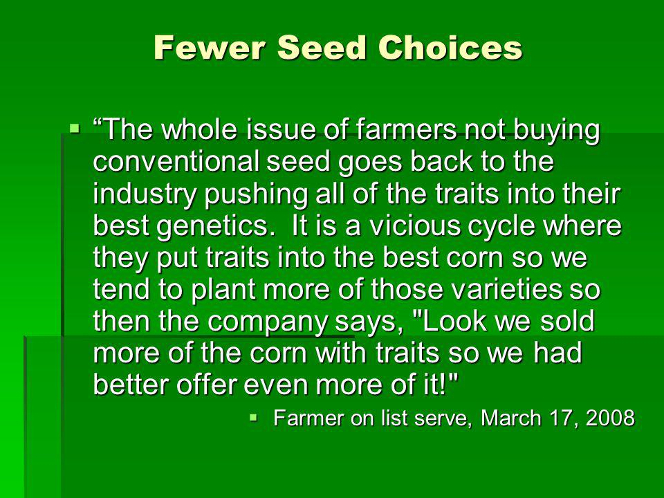 Fewer Seed Choices The whole issue of farmers not buying conventional seed goes back to the industry pushing all of the traits into their best genetic
