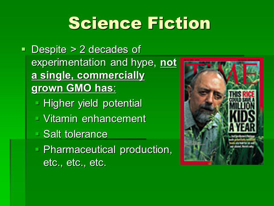 Science Fiction Despite > 2 decades of experimentation and hypenot a single, commercially grown GMO has: Despite > 2 decades of experimentation and hy
