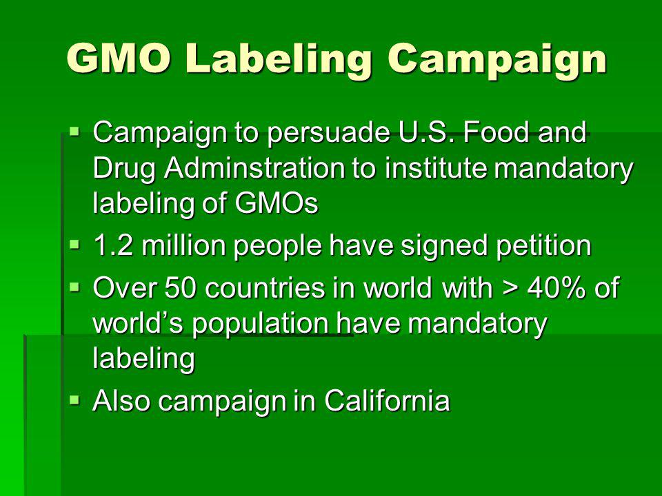 GMO Labeling Campaign Campaign to persuade U.S. Food and Drug Adminstration to institute mandatory labeling of GMOs Campaign to persuade U.S. Food and