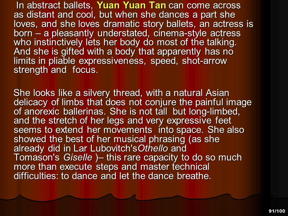 90/100 ……. San Francisco's Shanghai-born dance star Yuan Yuan Tan as Juliet made this Romeo and Juliet memorable. She brought back the memory of some