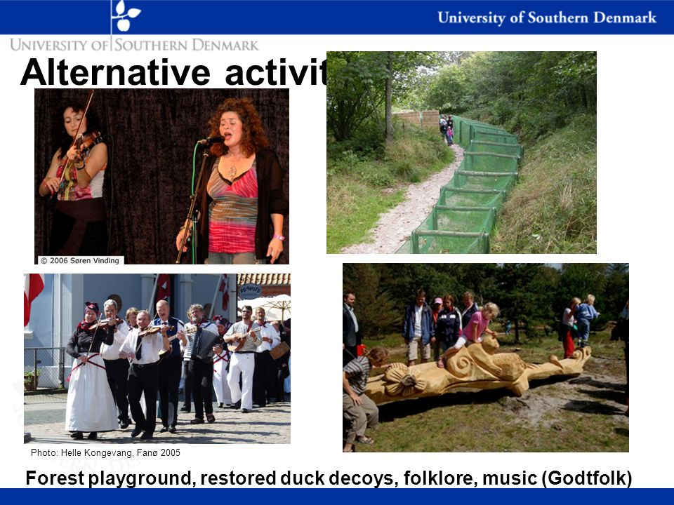 Alternative activities Forest playground, restored duck decoys, folklore, music (Godtfolk) Photo: Helle Kongevang, Fanø 2005