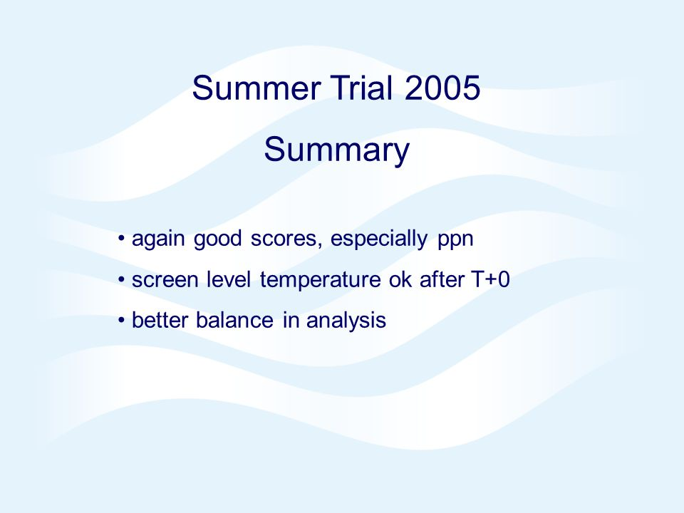 Page 13 NAE 4DVAR Oct 2006 © Crown copyright 2006 Summer Trial 2005 Summary again good scores, especially ppn screen level temperature ok after T+0 better balance in analysis