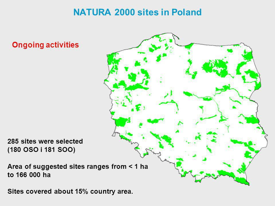 NATURA 2000 sites in Poland 285 sites were selected (180 OSO i 181 SOO) Area of suggested sites ranges from < 1 ha to 166 000 ha Sites covered about 15% country area.