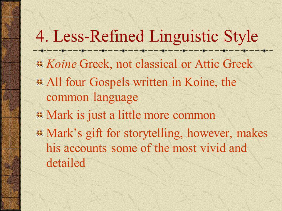 4. Less-Refined Linguistic Style Koine Greek, not classical or Attic Greek All four Gospels written in Koine, the common language Mark is just a littl