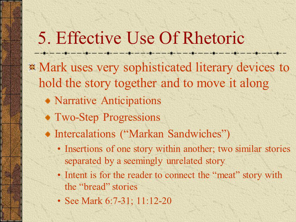 5. Effective Use Of Rhetoric Mark uses very sophisticated literary devices to hold the story together and to move it along Narrative Anticipations Two